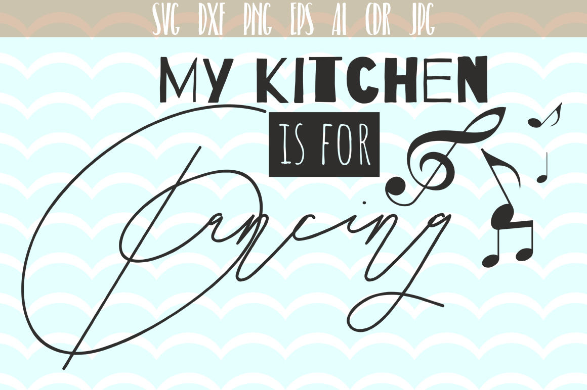My kitchen is for dancing SVG Kitchen Quote svg cut files, printable, SVG and DXF Cut File, Ai, Png, Dxf, Svg. example image 1
