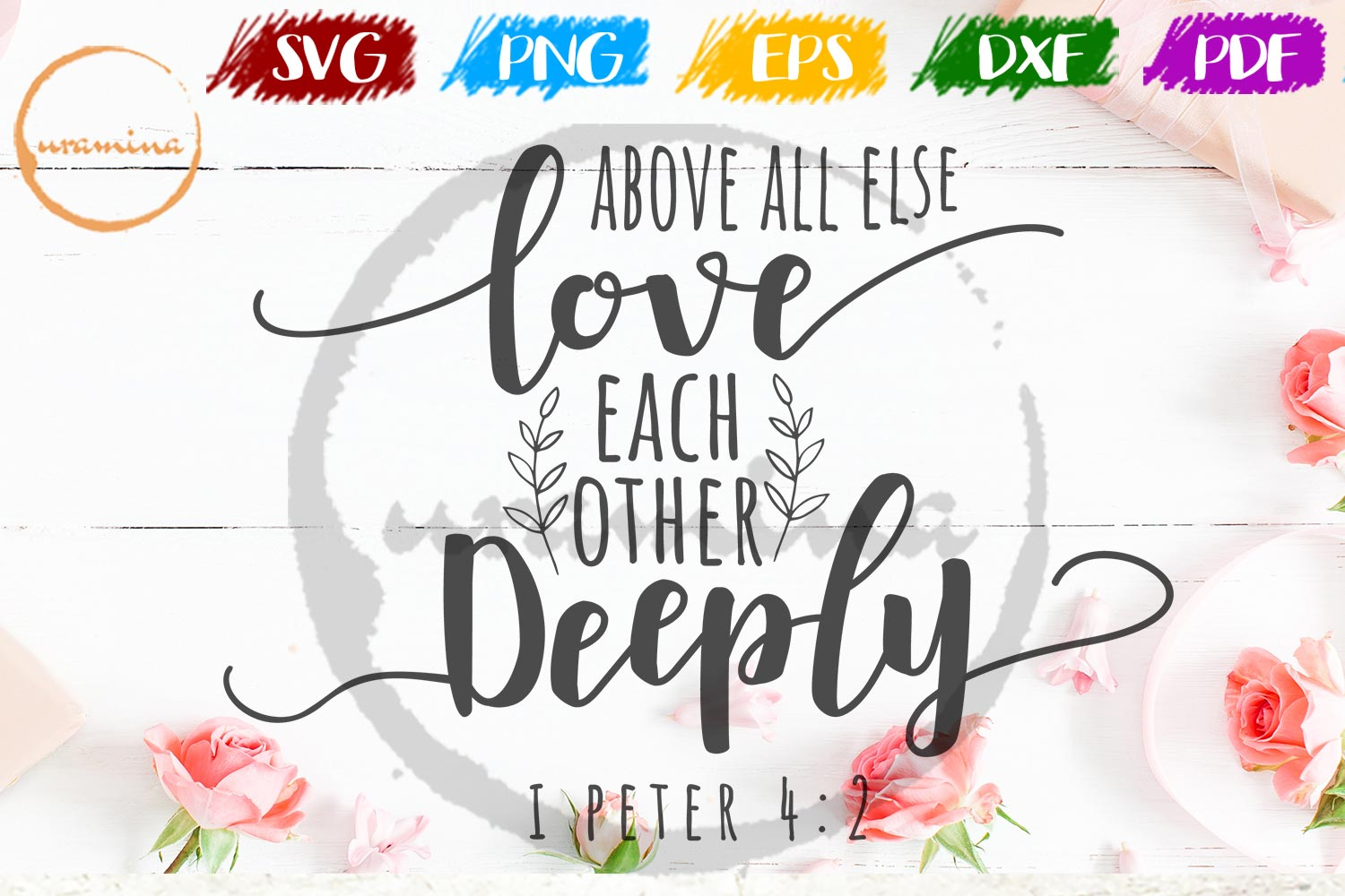 Above All Else Love Each Other Deeply Valentine SVG PDF PNG example image 1