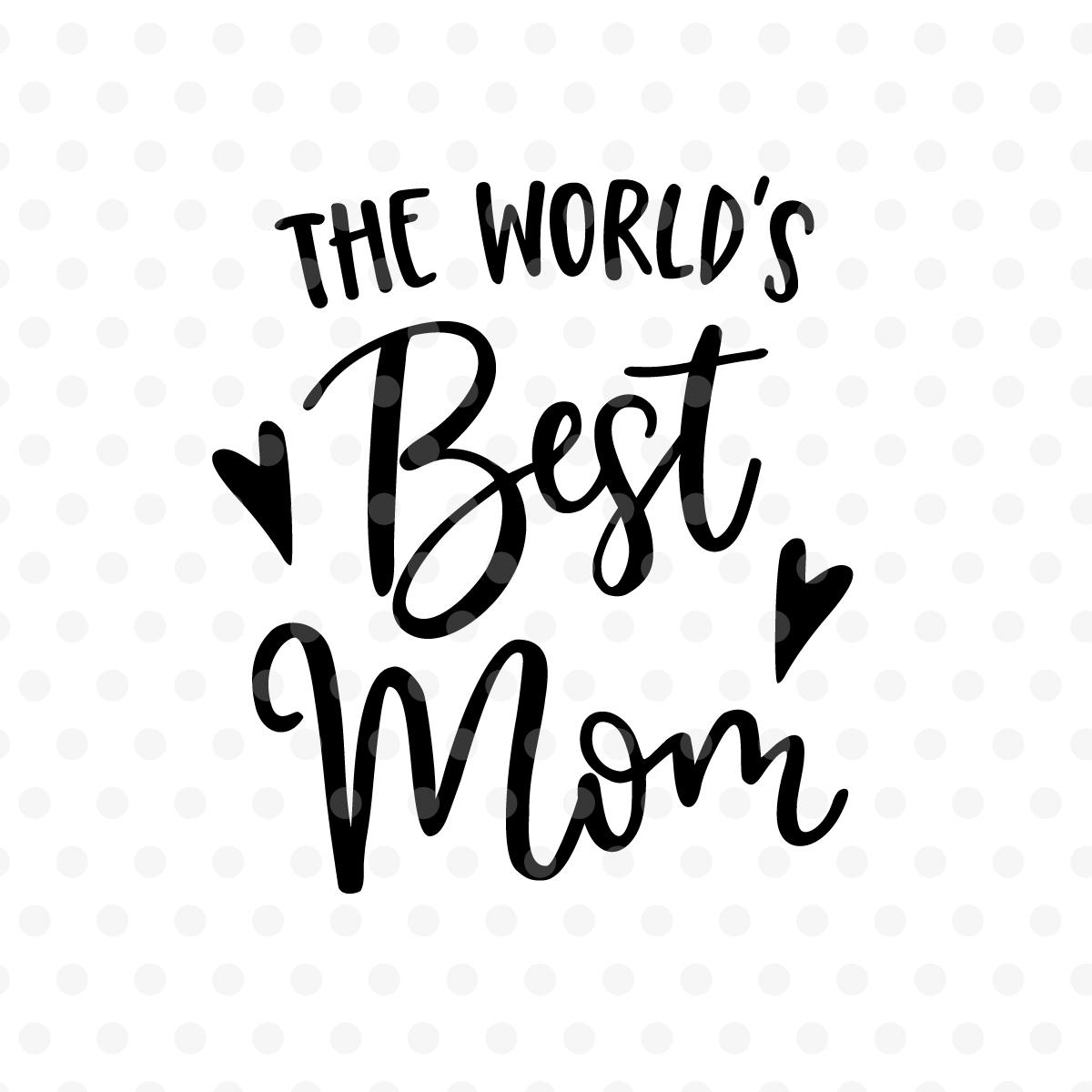 Worlds best mom SVG, EPS, PNG, DXF (85626) | SVGs | Design