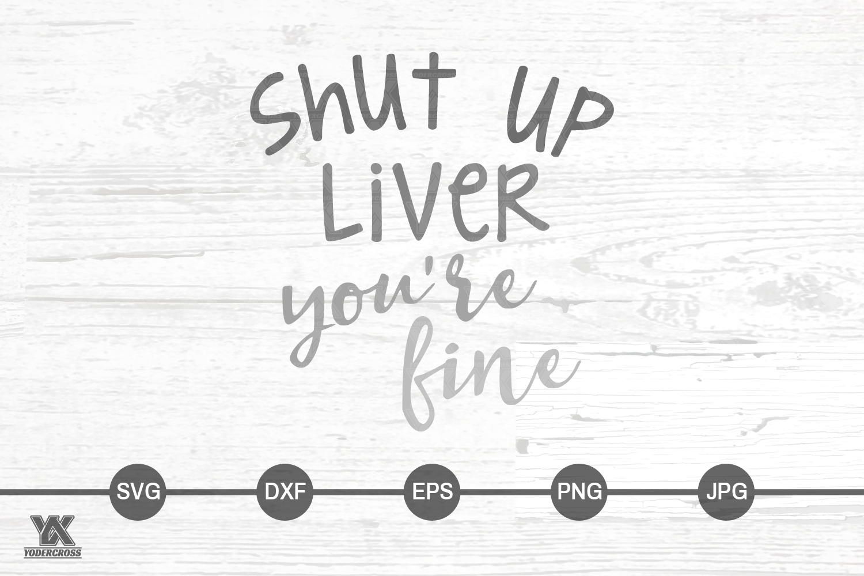 Shut Up Liver, You're Fine SVG example image 2