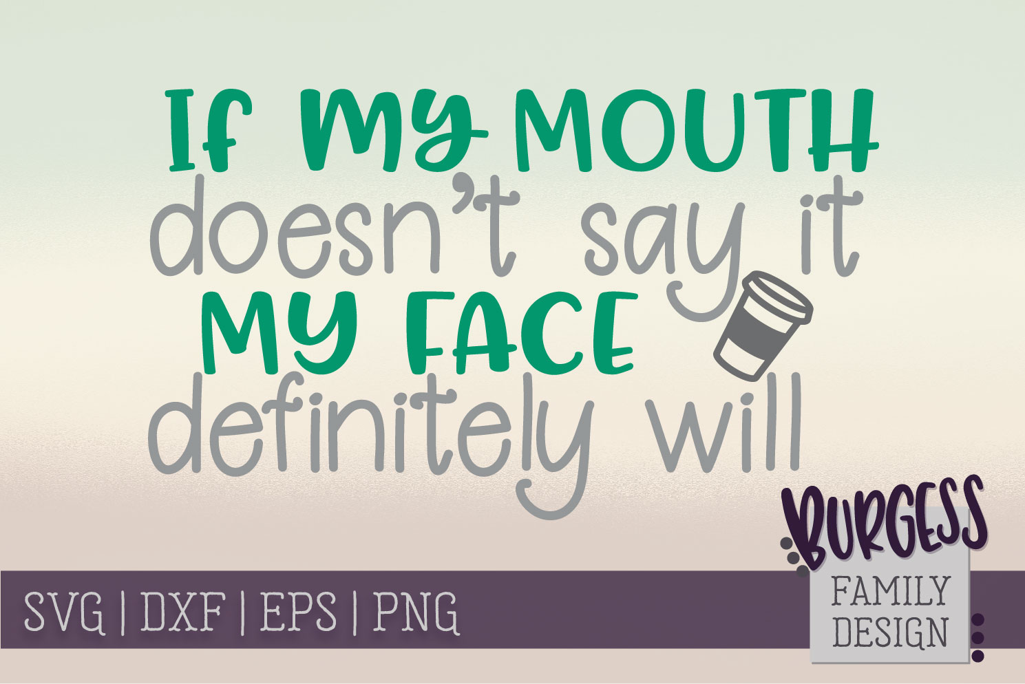 If my mouth doesn't say it my face will | SVG DXF EPS PNG example image 1