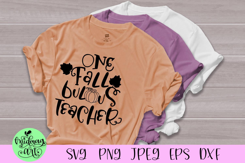 One fall bulous teacher svg, teacher fall svg example image 1