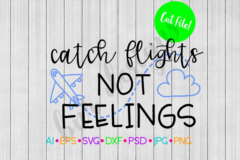Catch Flights Not Feelings SVG, Travel SVG, Adventure SVG, S example image 1