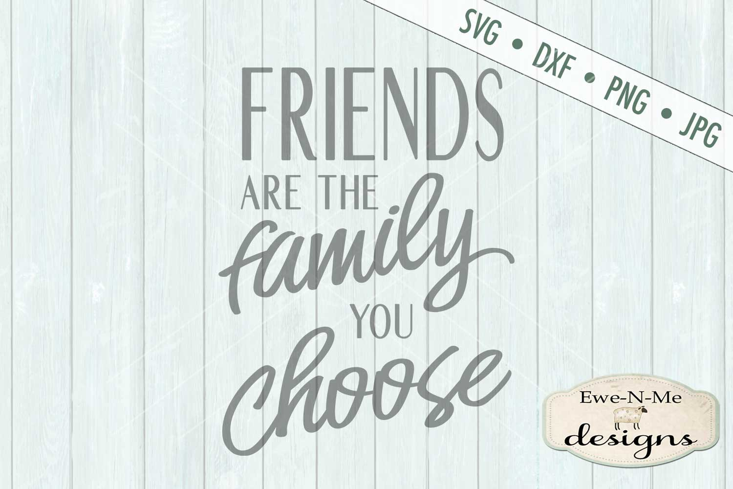 Friends are the Family You Choose SVG DXF Files example image 2