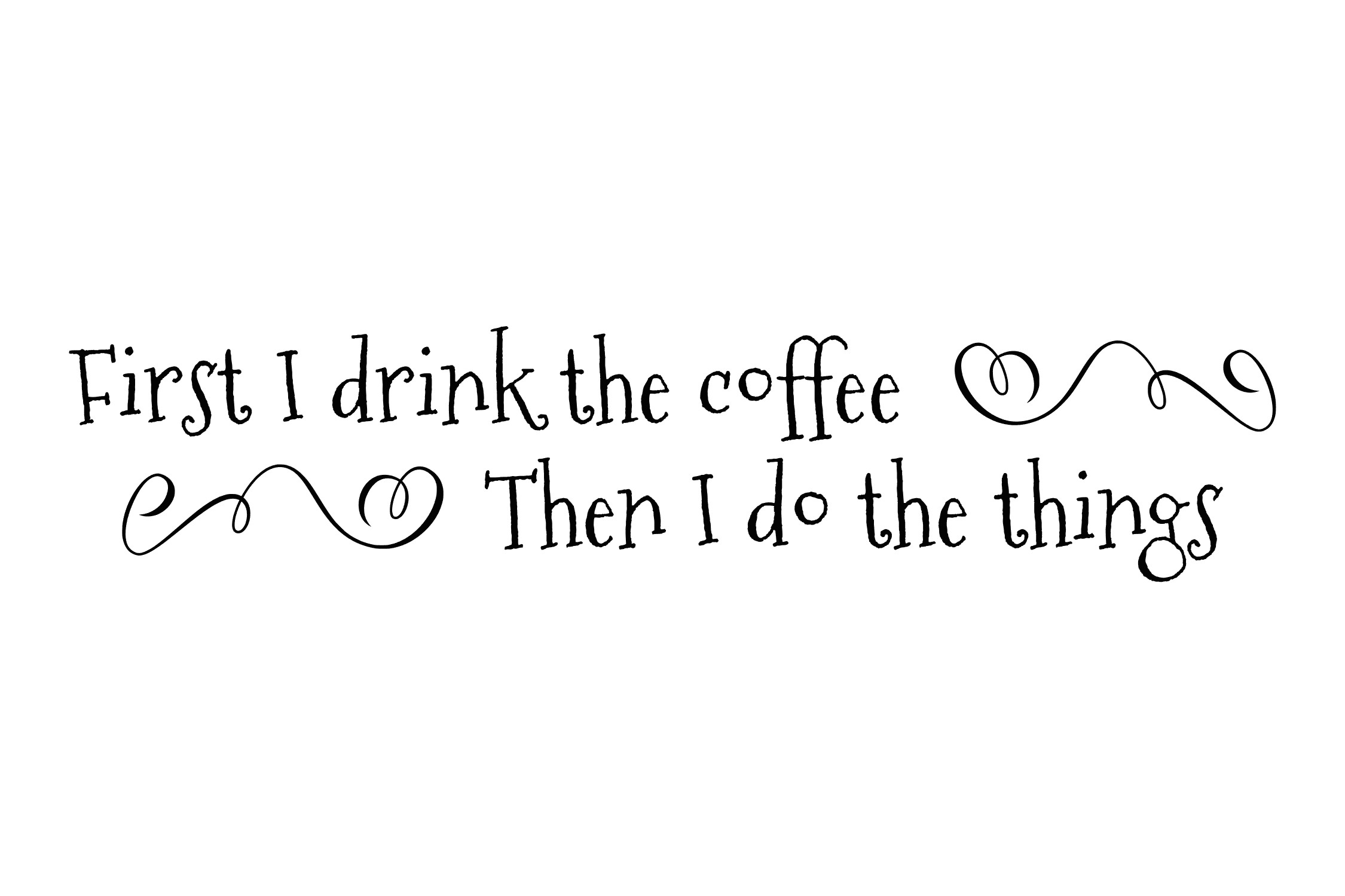 First I Drink the Coffee, Then I Do the Things - SVG PNG EPS example image 2