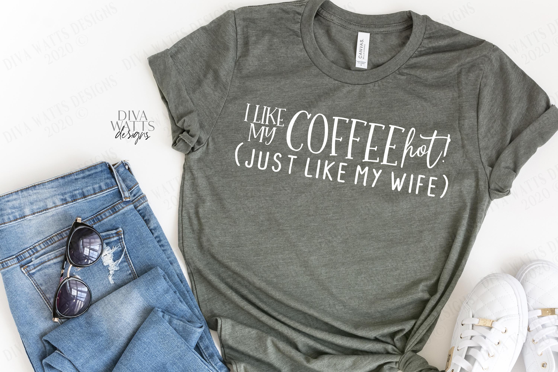 I Like My Coffee HOT! Like My Wife - Coffee Bar Humor SVG example image 2