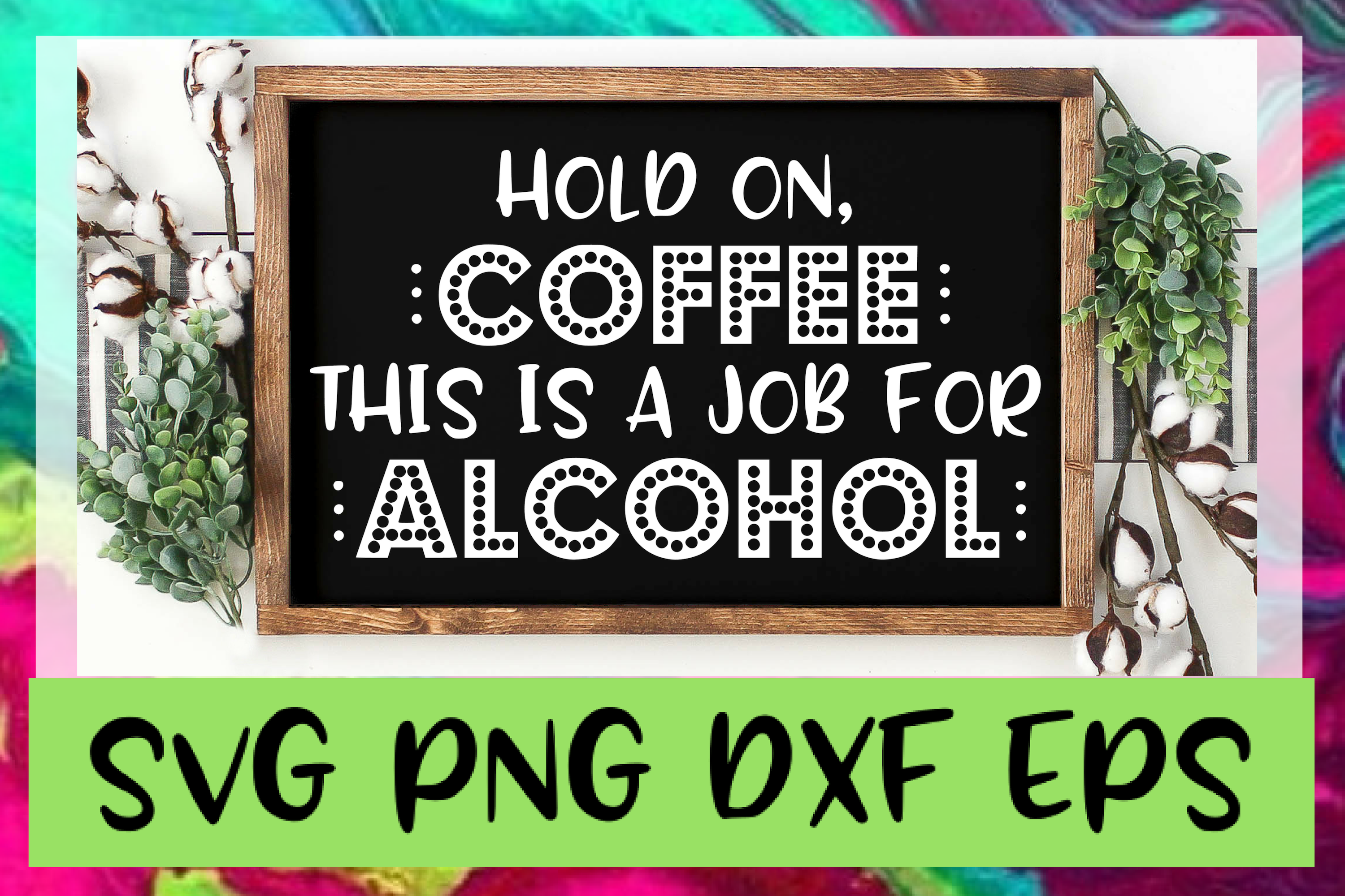 Coffee and Alcohol Quote SVG PNG DXF & EPS Design Files example image 1