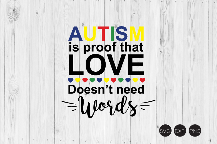 Autism Is Proof That Love Doesn't Need Words SVG example image 1