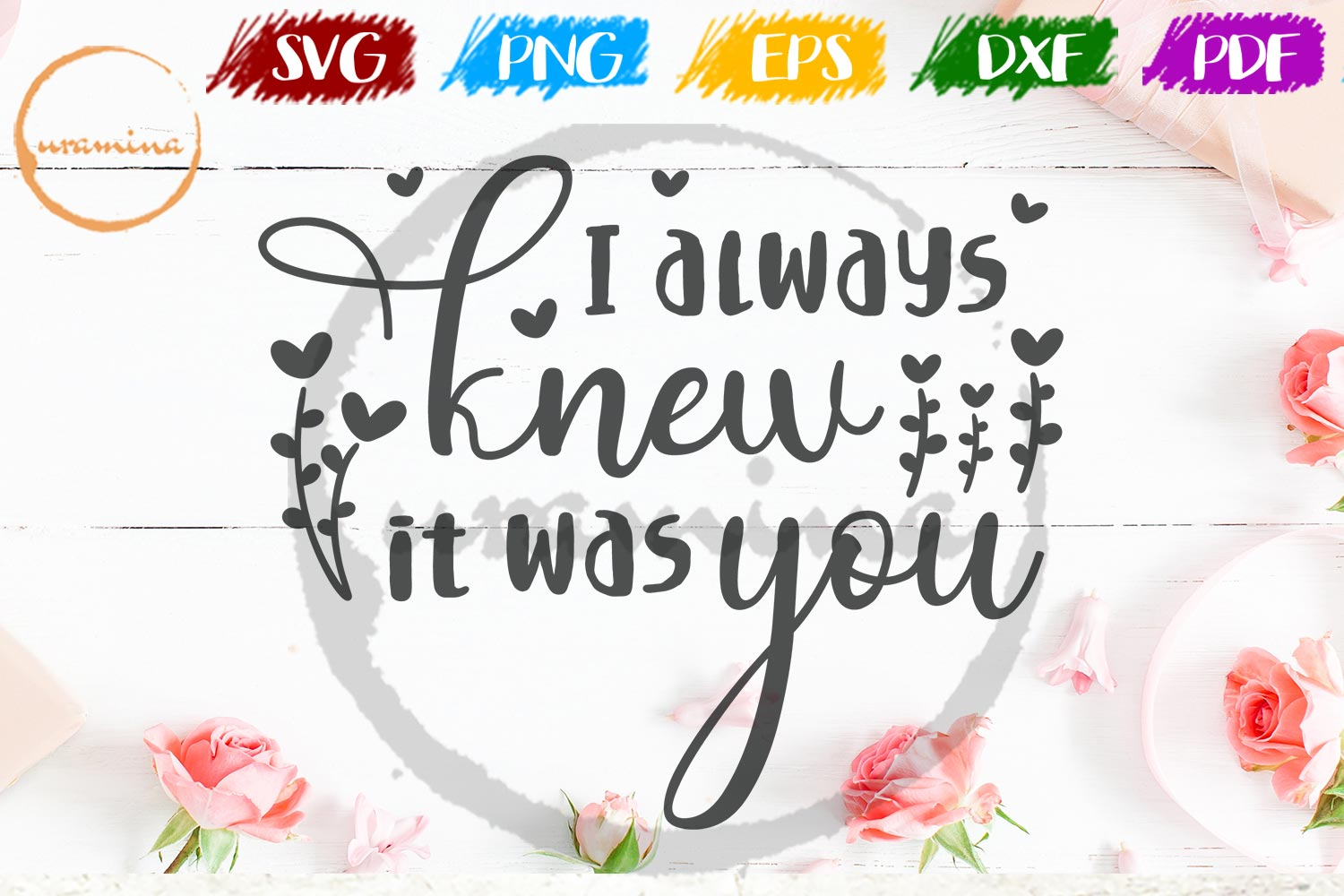 I Always Knew It Was You Valentine SVG PDF PNG example image 1