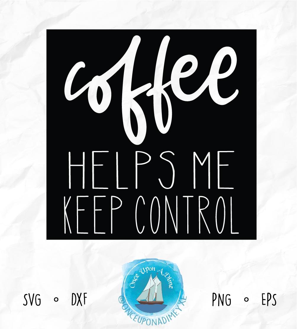 Coffee Helps Me Keep Control | Coffee |Coffee SVG Cut File example image 2
