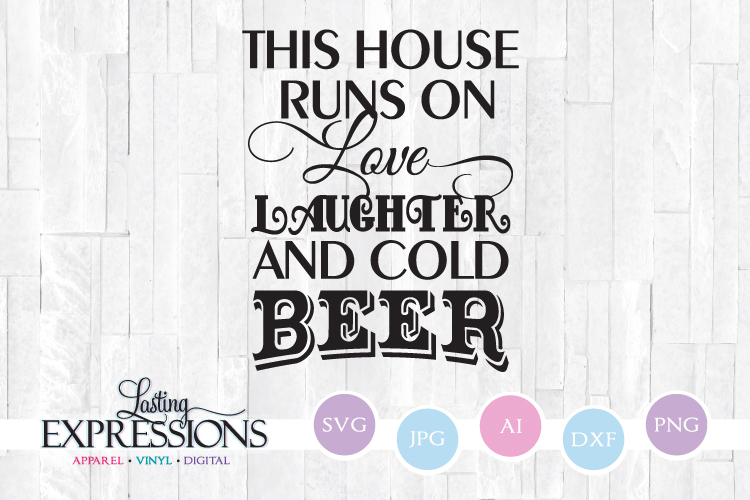 This house runs on love laughter beer // SVG Quote Design example image 1