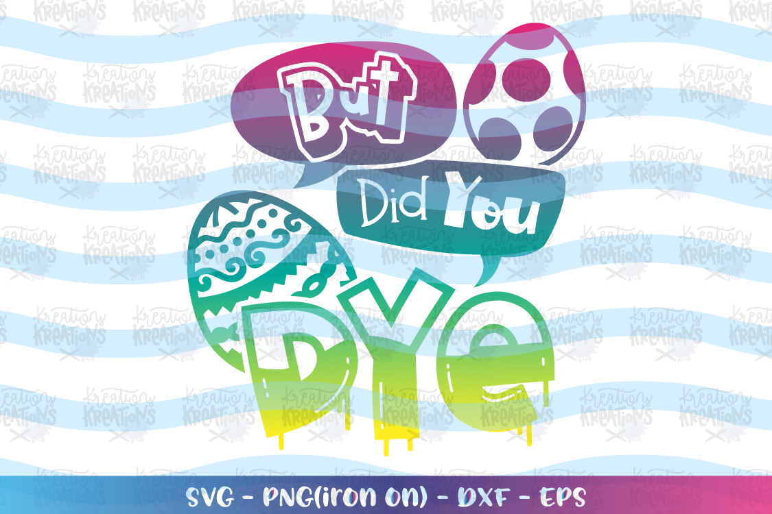 Easter svg But did you DYE svg funny easter quote dye eggs example image 1