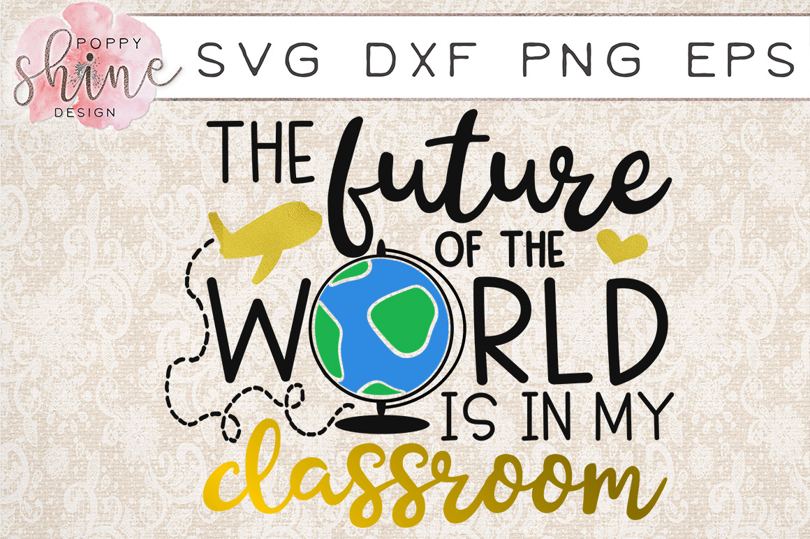The Future Of The World Is In My Classroom SVG PNG EPS DXF Cutting Files example image 1