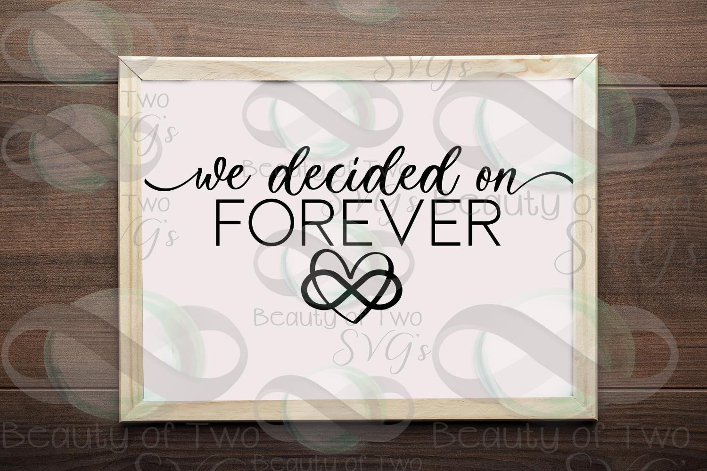We decided on forever svg & png, engagement svg, wedding svg example image 1