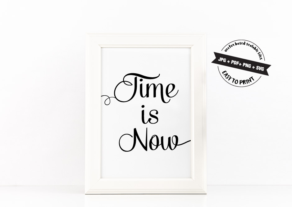 Time is Now Poster Inspirational Quote to Print in Black + SVG files example image 2