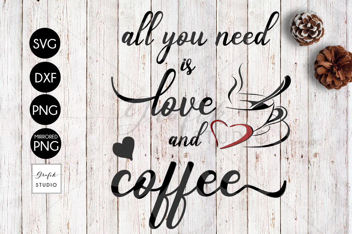 Download All You Need Is Love And Coffee SVG File, DXF File, PNG ...