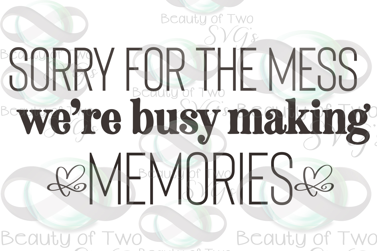 Sorry for the mess sign svg, Making memories svg, family svg example image 3
