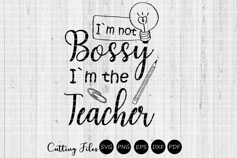 Im not bossy Im the teacher| SVG cutting files | Cricut | example image 1