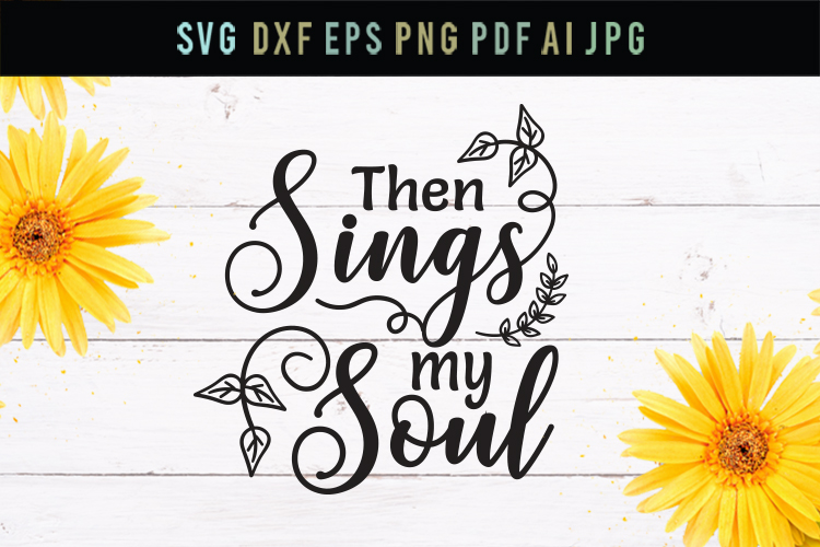 Then sings my soul, god svg, cut file, dxf, eps, svg example image 1
