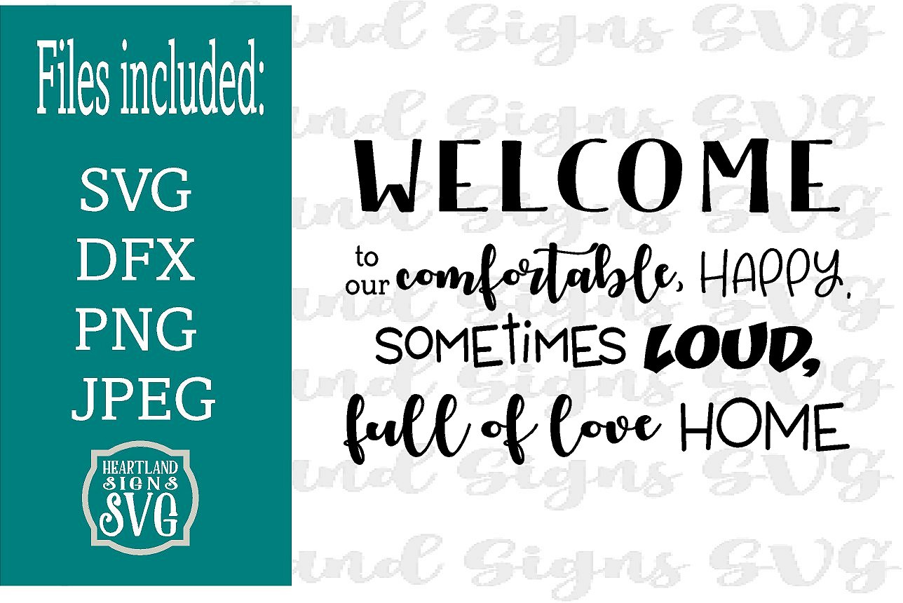 Welcoem To Our Comfortable Happy Loud Full of Love Home SVG example image 1