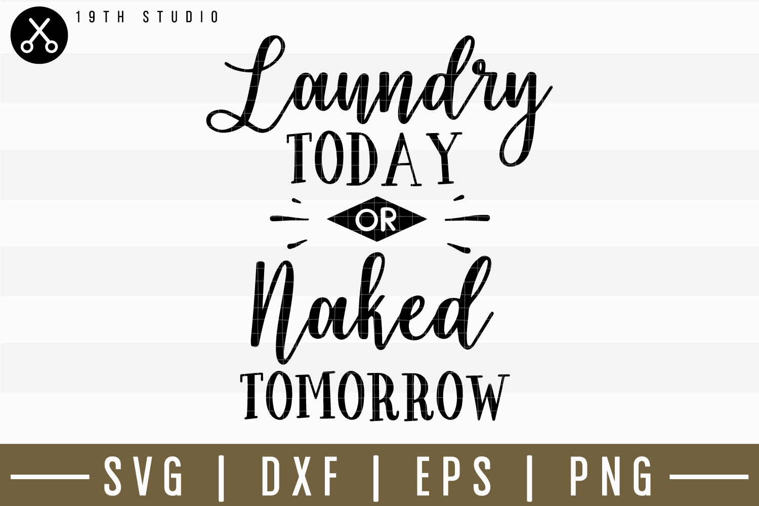 Laundry Today Or Naked Tomorrow SVG DXF EPS PNG Cut File