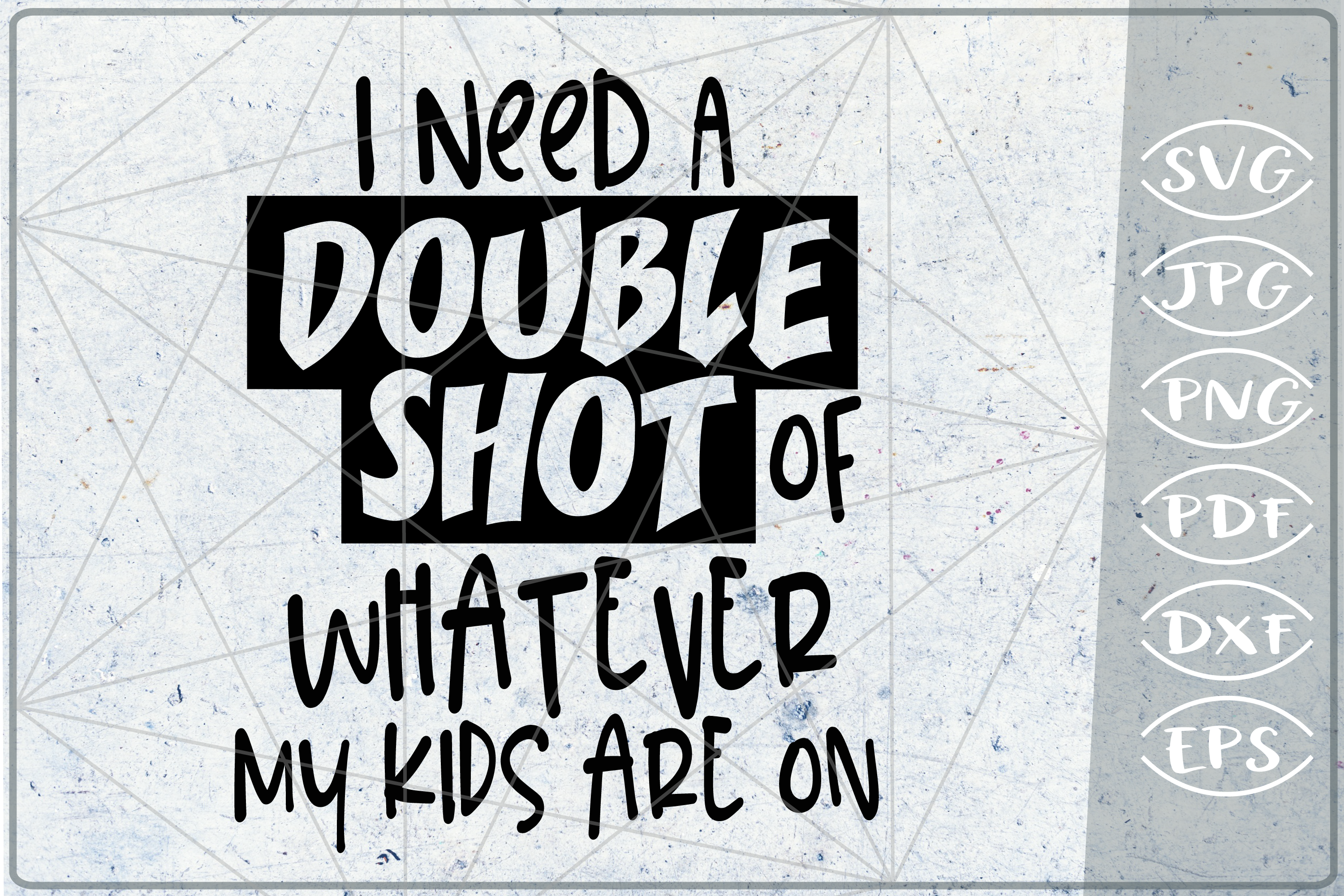 I Need A Double Shot Of Watever My Kids Are On SVG Mom File example image 1
