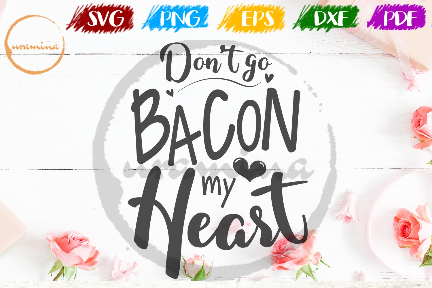 Dont Go Bacon My Heart Valentine SVG PDF PNG example image 1