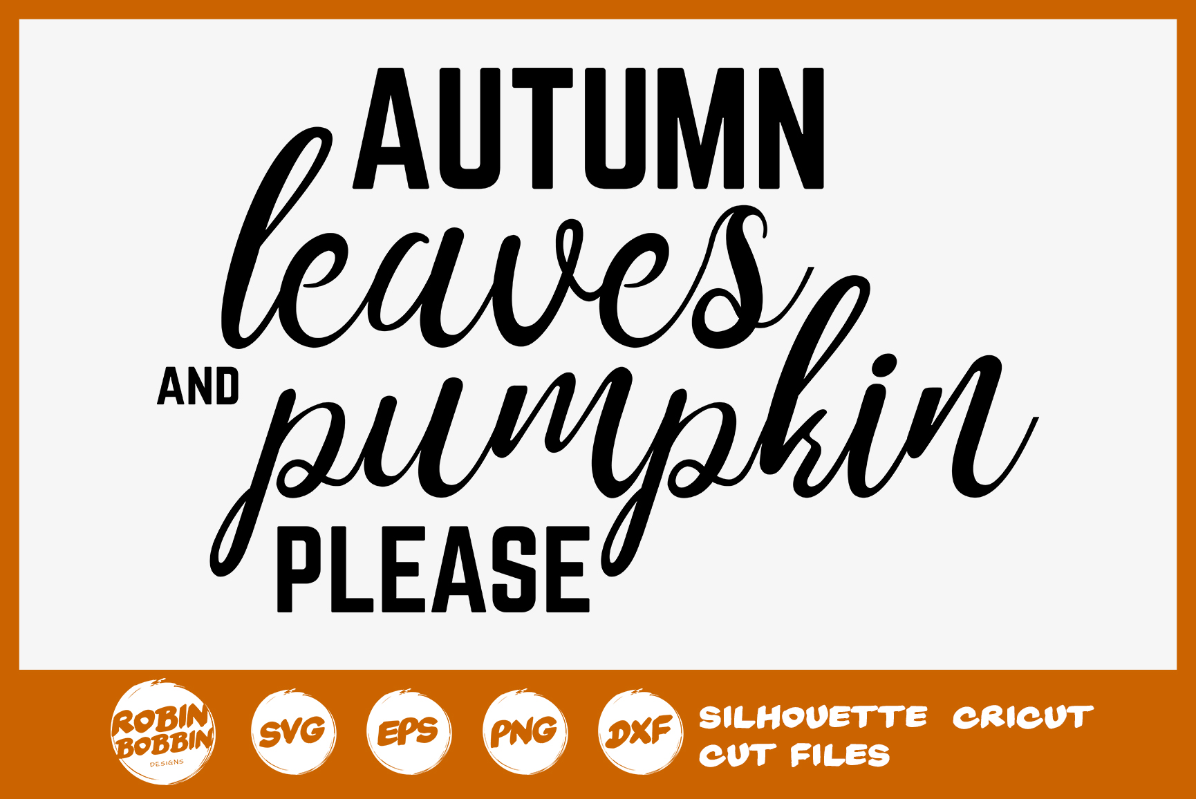 Autumn Leaves and Pumpkin Please SVG - Autumn Quotes SVG example image 1