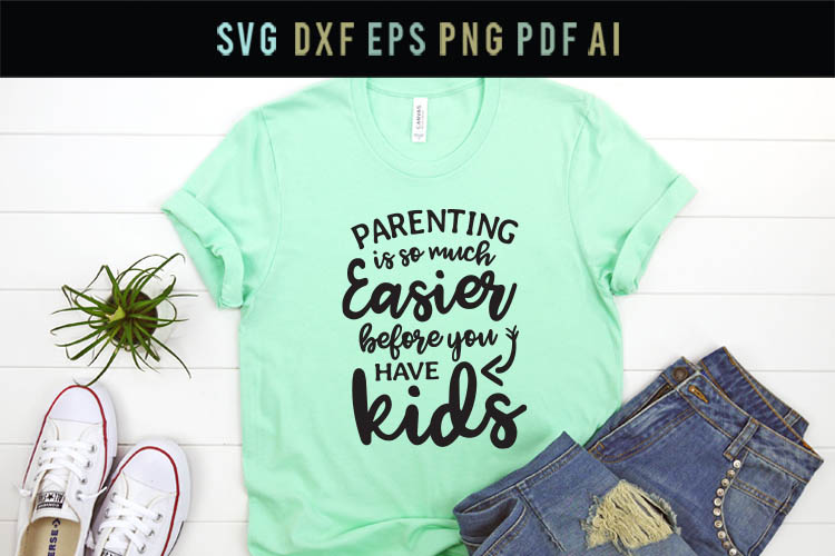 Parenting is so much easier before you have kids Svg Funny example image 2