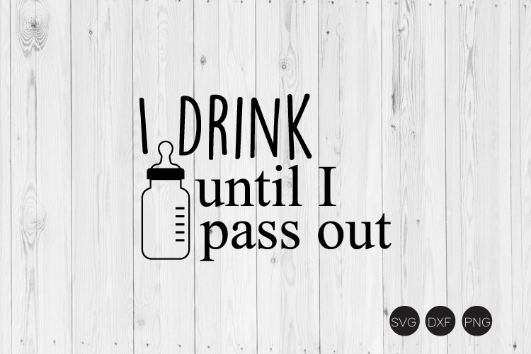 I Drink Until I Pass Out SVG example image 1