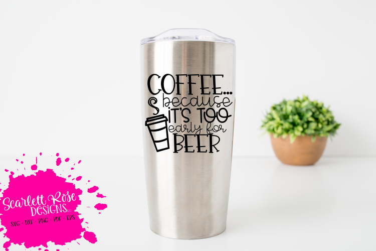 Coffee because it's too Early for Beer SVG example image 1