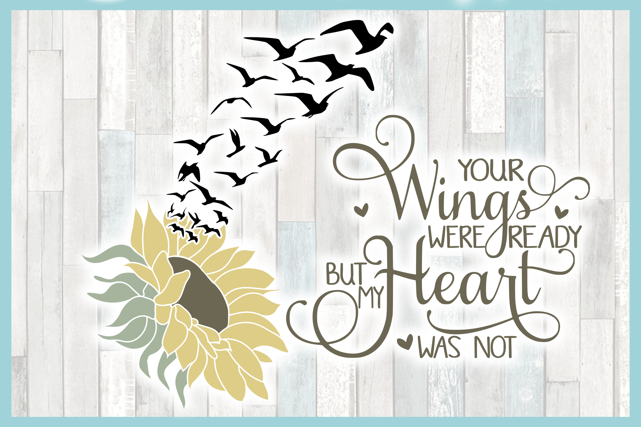 Your Wings Were Ready But My Heart Was Not Sunflower SVG example image 3