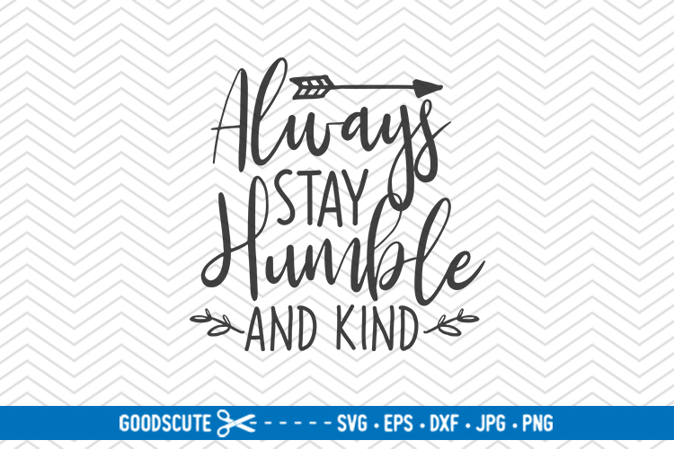 Always Stay Humble And Kind - SVG DXF JPG PNG EPS example image 1