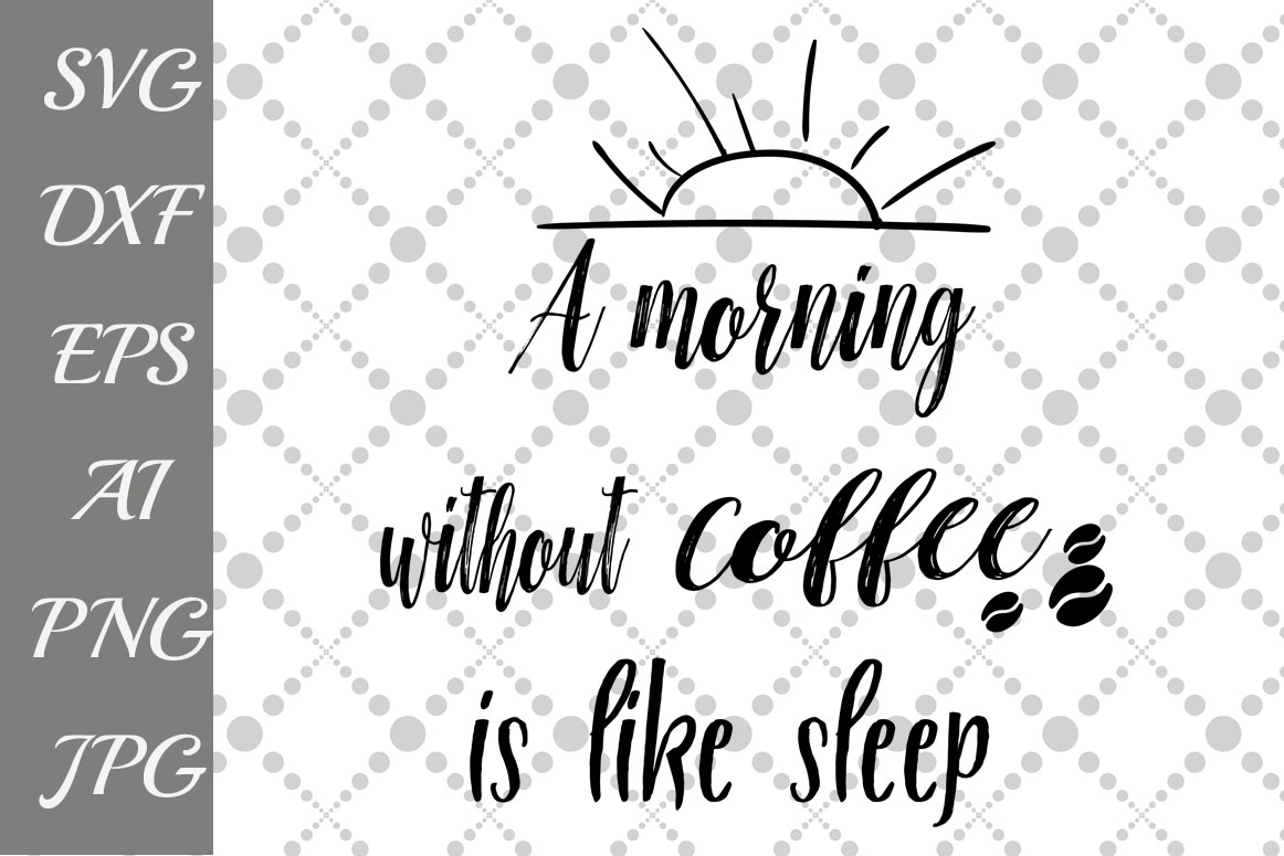 A Morning Without Coffee is Like Sleep Svg example image 1
