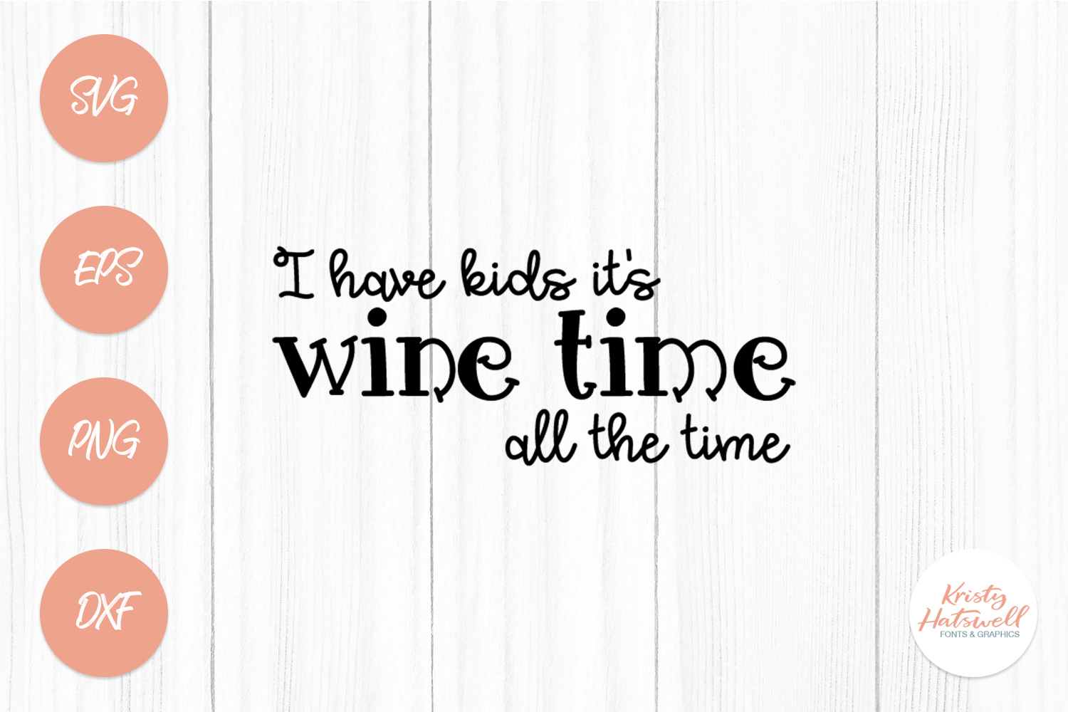 I have kids, it's wine time all the time SVG cutting file example image 1