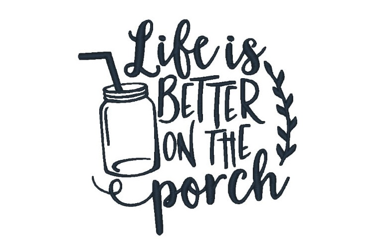 Life is Better on the Porch Embroidery Design Quote example image 1