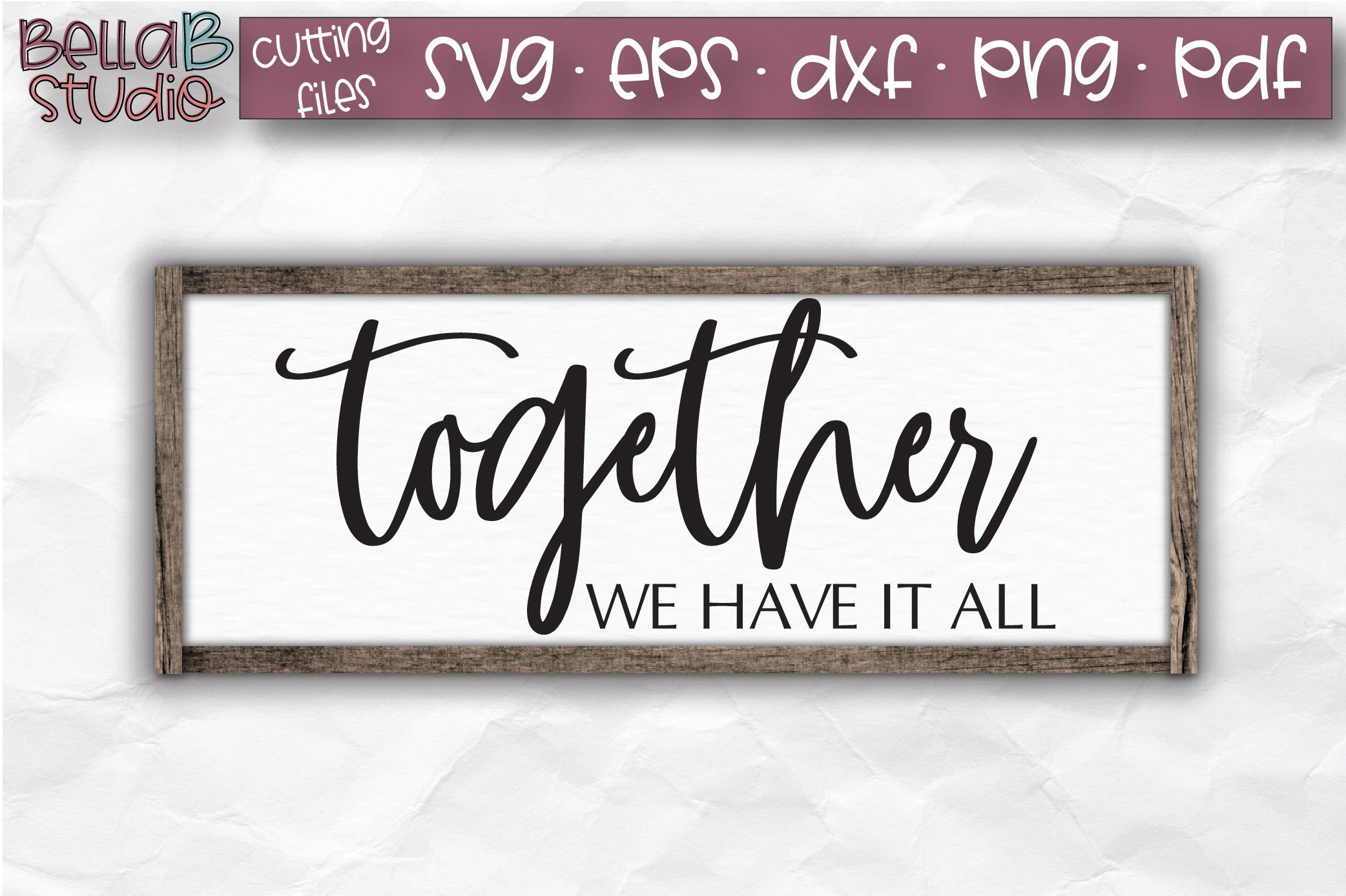 Together We Have It All SVG File, Home Sign SVG example image 1