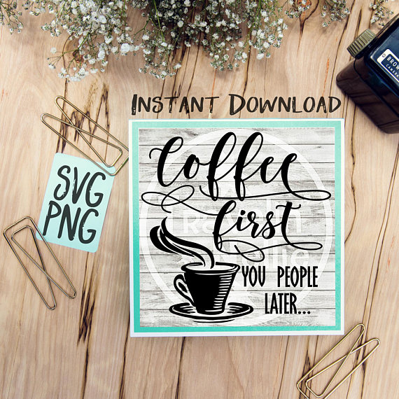 Coffee First You People Later SVG Image Design for Cut Machines Print DIY Design Brother Cricut Cameo Cutout Coffee Sign example image 1