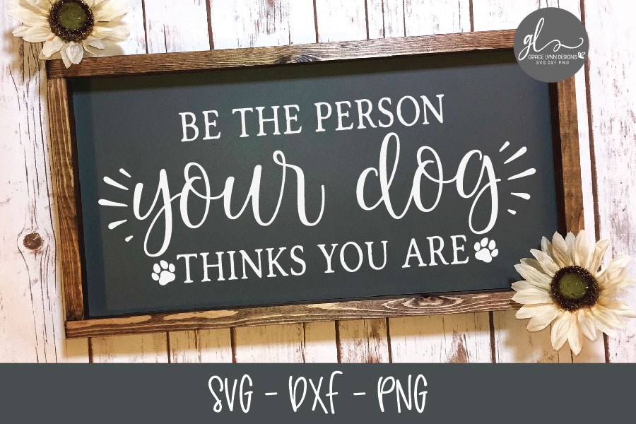 Be The Person Your Dog Thinks You Are - SVG Cut File example image 1