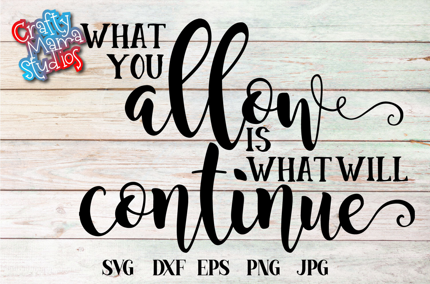What You Allow Is What Will Continue SVG, Sublimation example image 2