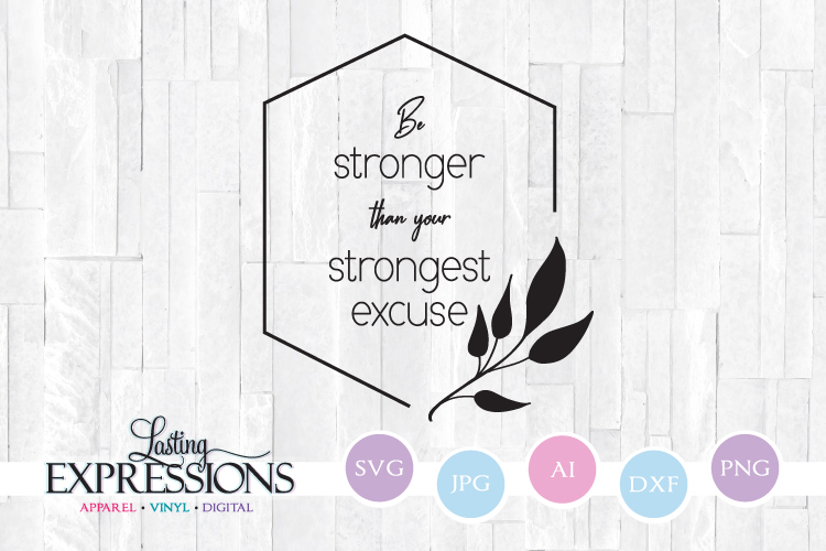 Be strong than your strongest excuse // SVG Quote example image 1