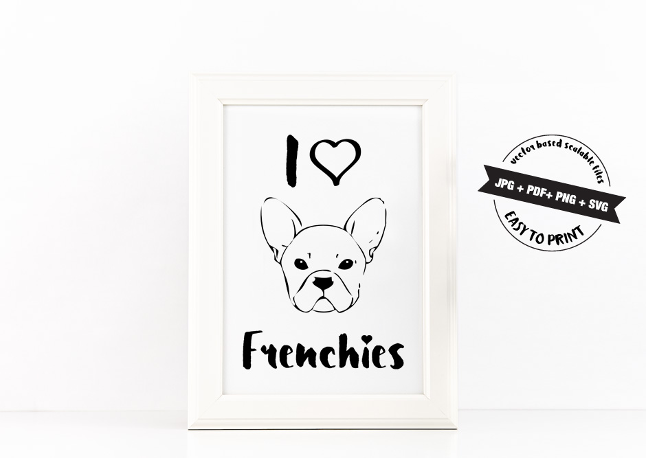 I Love Frenchies Poster Inspirational Quote to Print in Black + SVG files example image 2