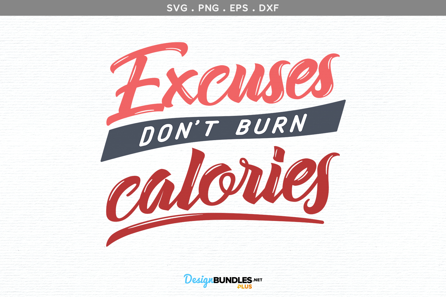 Excuses don't burn calories - svg, printable example image 2
