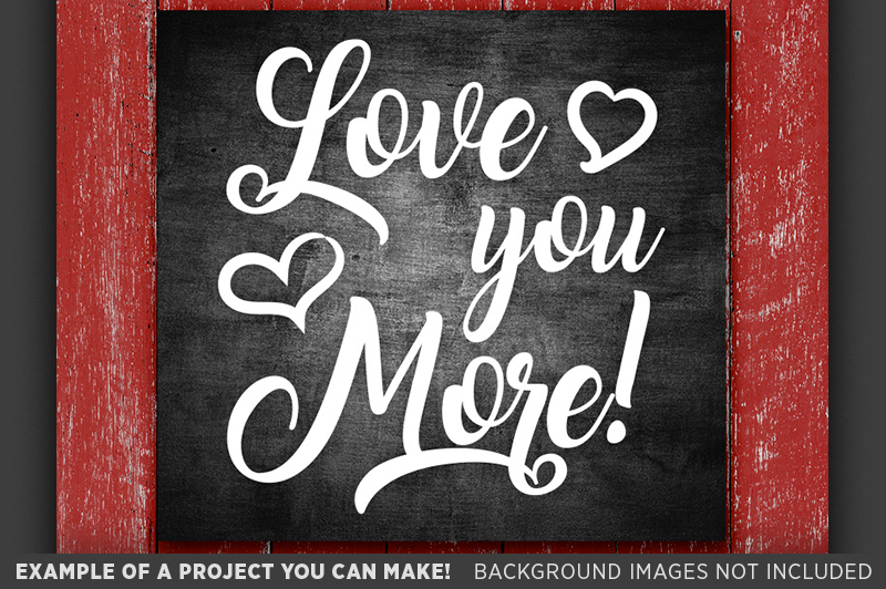 Love You More Sign SVG File - Valentine Day SVG - 1501 example image 2