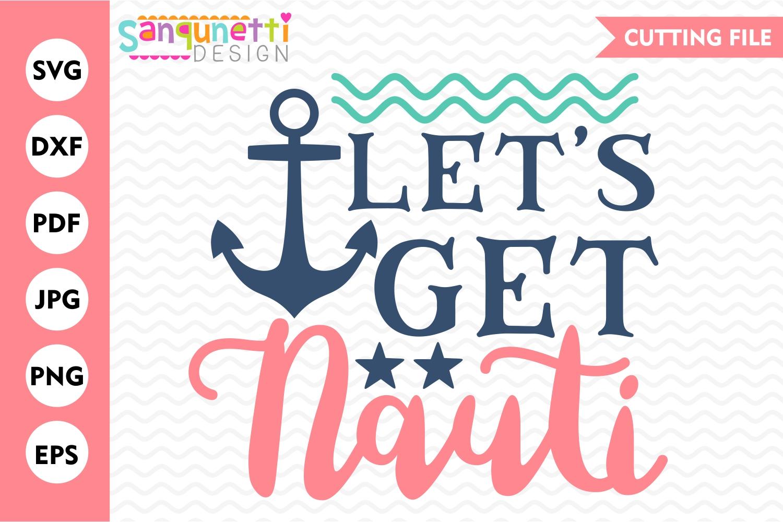 Let's get nauti sailing svg, summer nautical cutting file example image 1