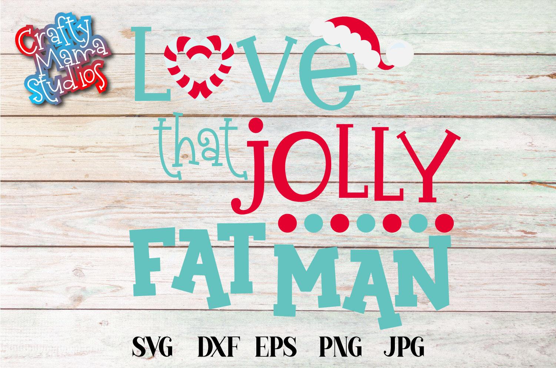 Christmas SVG, Love That Jolly Fat Man, Santa Sublimation example image 2