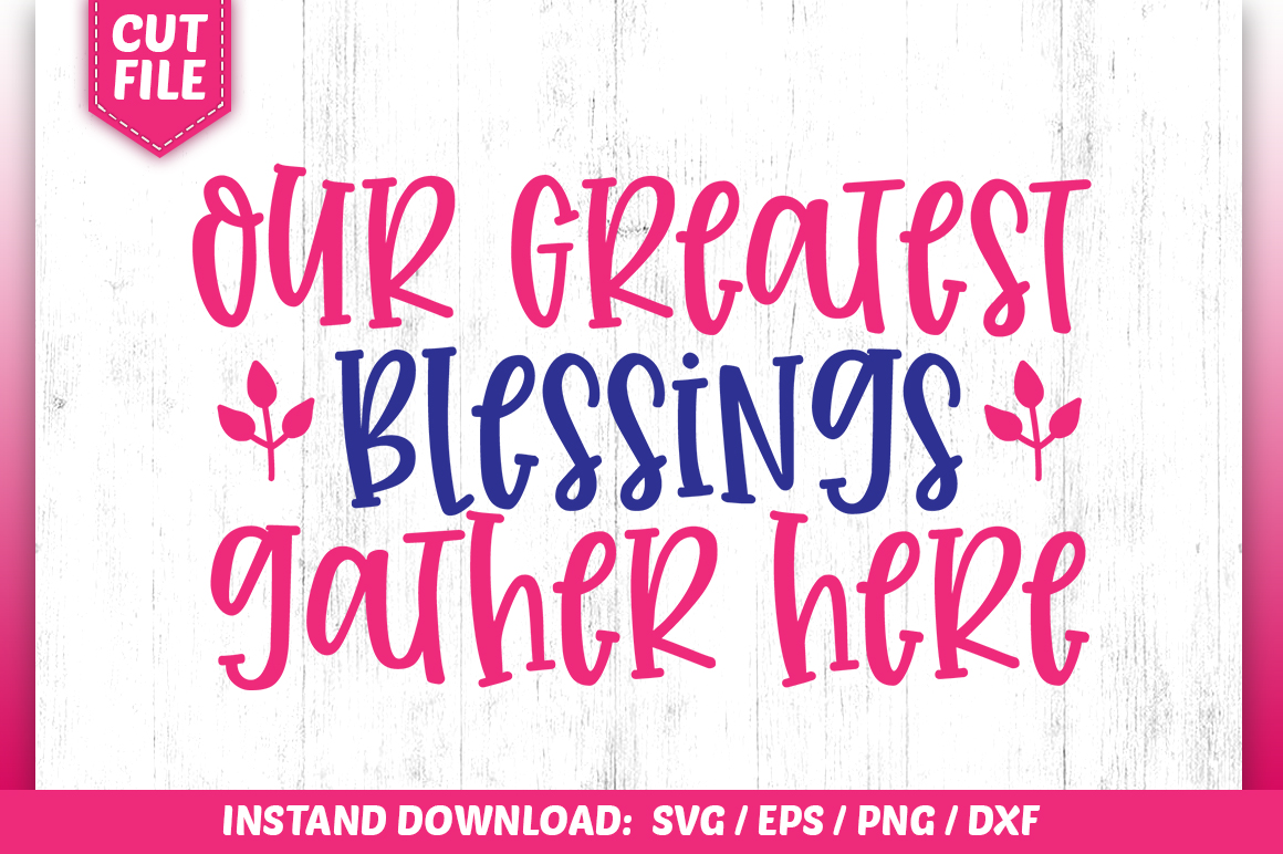 Our Greatest Blessings gather here SVG example image 1