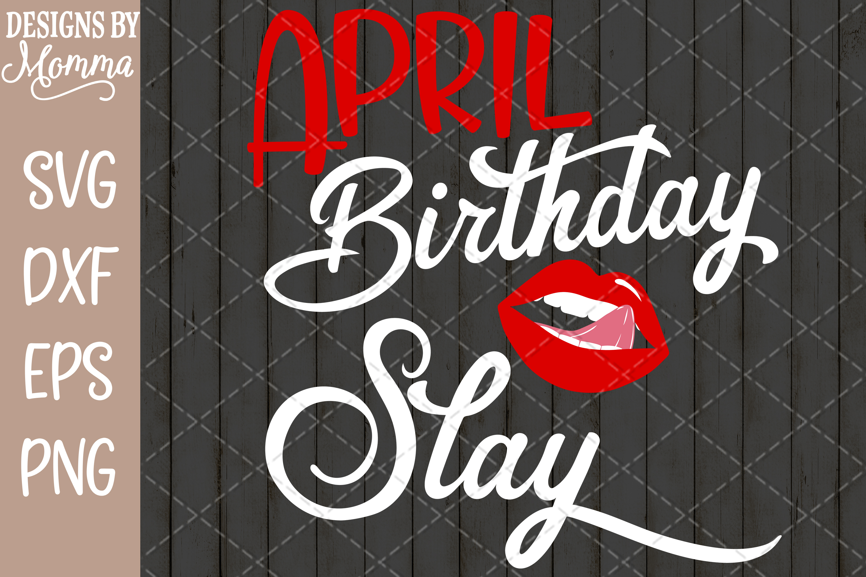 April Birthday Slay Lips Mouth Tongue SVG example image 1