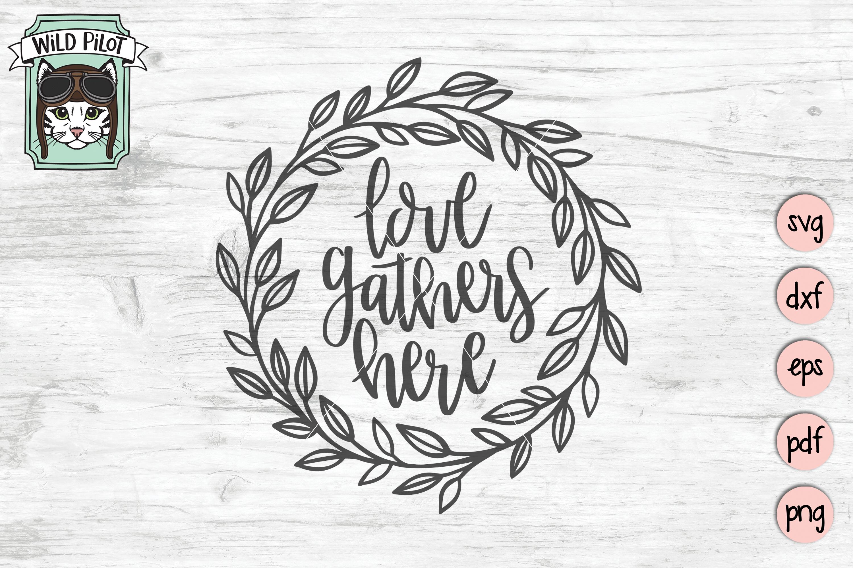 Love Gathers Here SVG, Laurel Leaf Wreath svg, gather svg example image 1