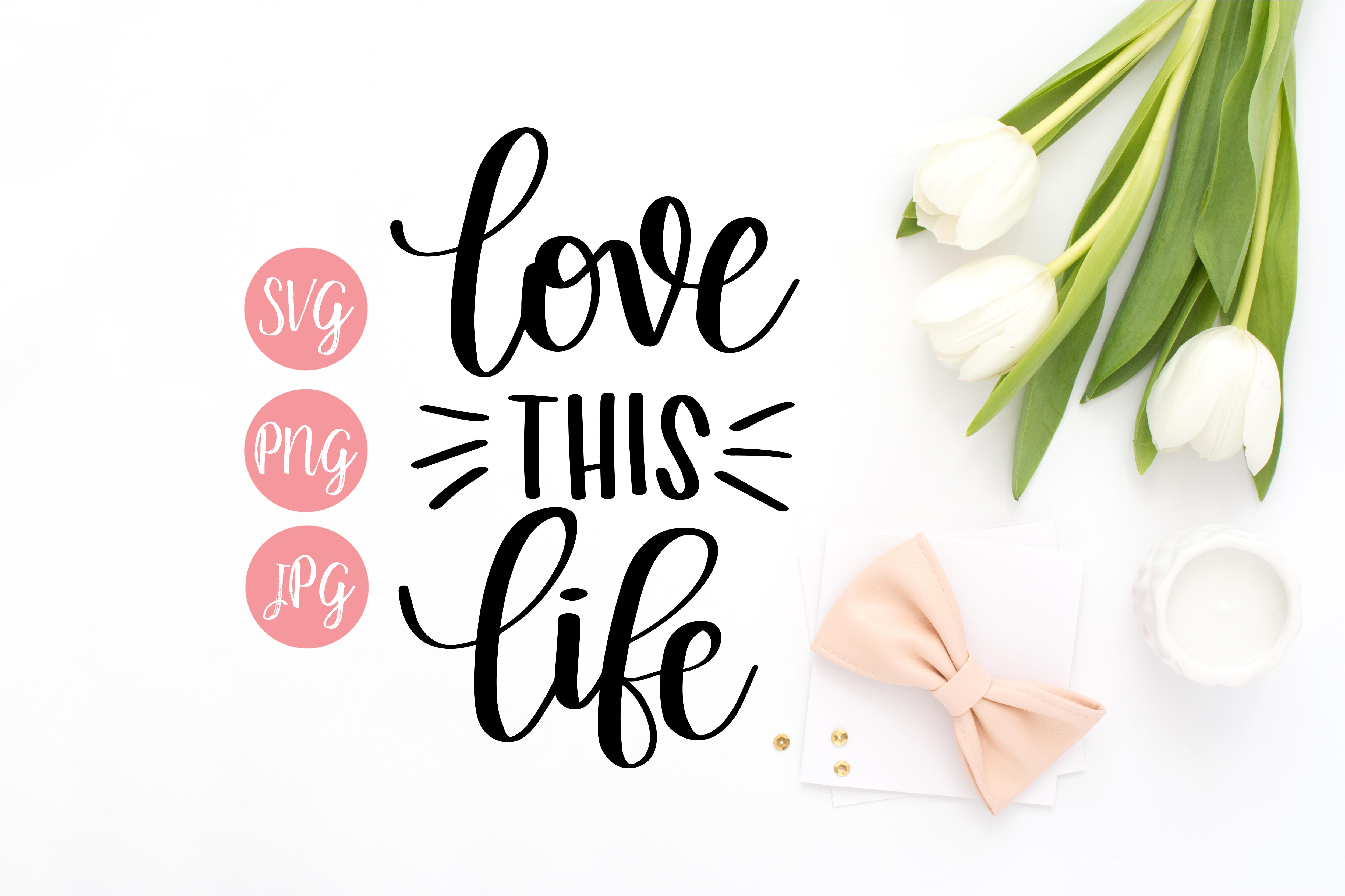 Love this Life Hand Lettered SVG, PNG, JPEG example image 1